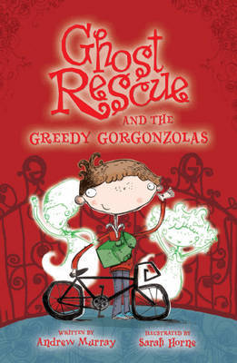Ghost Rescue and the Greedy Gorgonzolas by Andrew Murray image