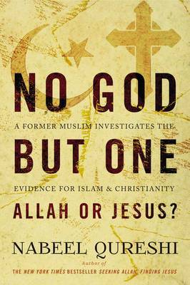No God but One: Allah or Jesus? by Nabeel Qureshi