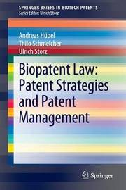 Biopatent Law: Patent Strategies and Patent Management by Andreas Hubel