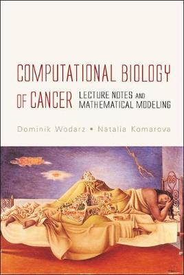 Computational Biology Of Cancer: Lecture Notes And Mathematical Modeling by Dominik Wodarz