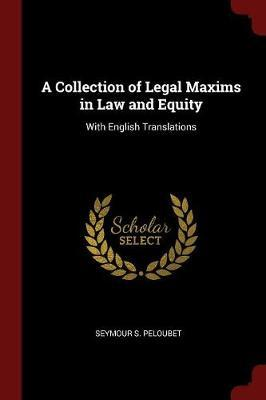 A Collection of Legal Maxims in Law and Equity by Seymour S Peloubet image