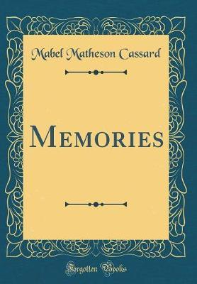Memories (Classic Reprint) by Mabel Matheson Cassard