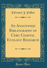 An Annotated Bibliography of Cerc Coastal Ecology Research (Classic Reprint) by Edward J Pullen image