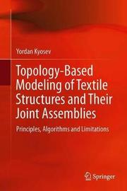 Topology-Based Modeling of Textile Structures and Their Joint Assemblies by Yordan Kyosev