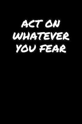 Act On Whatever You Fear by Standard Booklets