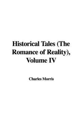 Historical Tales (the Romance of Reality), Volume IV by Charles Morris image