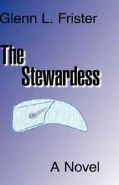 The Stewardess by Glenn L. Frister