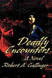 Deadly Encounters by Robert A. Gallinger image