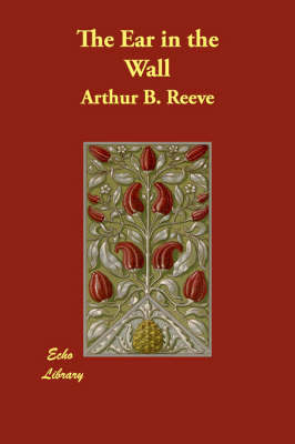 The Ear in the Wall by Arthur Benjamin Reeve