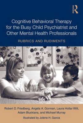 Cognitive Behavioral Therapy for the Busy Child Psychiatrist and Other Mental Health Professionals by Robert D. Friedberg image