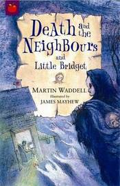 Death and the Neighbours and Little Bridget by Martin Waddell