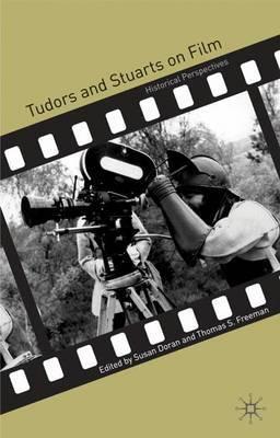 Tudors and Stuarts on Film by Susan Doran