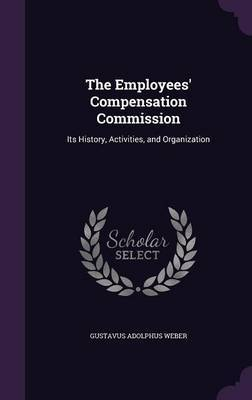 The Employees' Compensation Commission by Gustavus Adolphus Weber