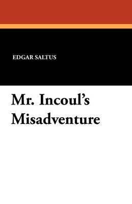 Mr. Incoul's Misadventure by Edgar Saltus image