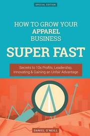 How to Grow Your Apparel Business Super Fast by Daniel O'Neill