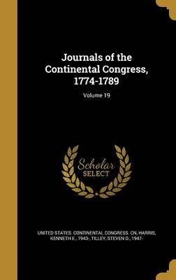 Journals of the Continental Congress, 1774-1789; Volume 19 by Worthington Chauncey 1858-1941 Ford