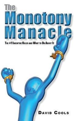 The Monotony Manacle by David a Cools