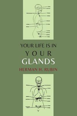 Your Life Is in Your Glands by Herman H Rubin