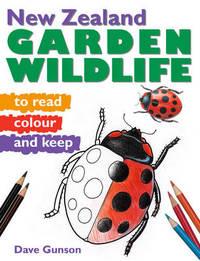 New Zealand Garden Wildlife to Read, Colour & Keep by Dave Gunson