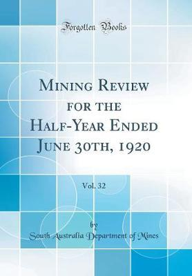 Mining Review for the Half-Year Ended June 30th, 1920, Vol. 32 (Classic Reprint) by South Australia Department of Mines