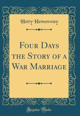 Four Days the Story of a War Marriage (Classic Reprint) by Hetty Hemenway