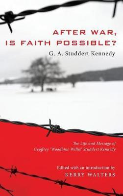 After War, Is Faith Possible? by Geoffrey A Studdert Kennedy