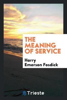 The Meaning of Service by Harry Emerson Fosdick