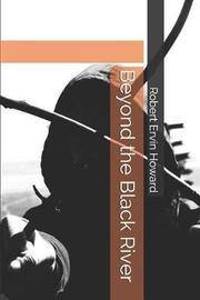 Beyond the Black River by Robert , E. Howard
