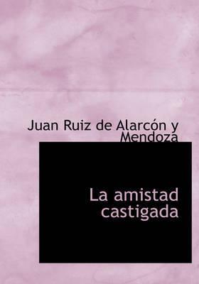 La Amistad Castigada by Juan Ruiz De Alarcon y Mendoza image