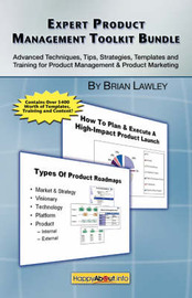 Expert Product Management Toolkit Bundle: Advanced Techniques, Tips, Strategies, Templates and Training for Product Management & Product Marketing by Brian Lawley image
