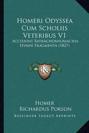 Homeri Odyssea Cum Scholiis Veteribus V1: Accedunt Batrachomyomachia Hymni Fragmenta (1827) by Homer