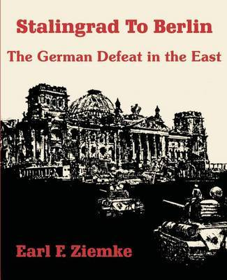 Stalingrad to Berlin: The German Defeat in the East by Earl F Ziemke