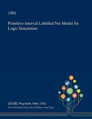 Primitive Interval Labelled Net Model for Logic Simulation by Ping-Kuen Peter Chiu image