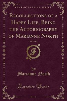 Recollections of a Happy Life, Being the Autobiography of Marianne North, Vol. 2 of 2 (Classic Reprint) by Marianne North