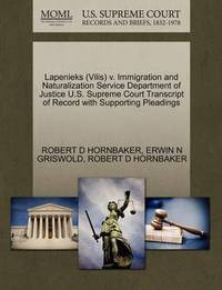 Lapenieks (Vilis) V. Immigration and Naturalization Service Department of Justice U.S. Supreme Court Transcript of Record with Supporting Pleadings by Robert D Hornbaker