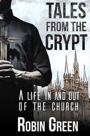 Tales from the Crypt: A Life in and Out of the Church by Robin Green