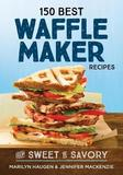 150 Best Waffle Recipes by Marilyn Haugen