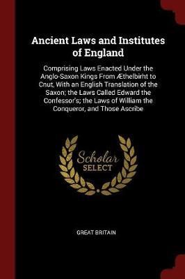 Ancient Laws and Institutes of England by Great Britain