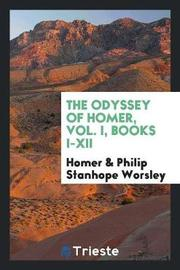 The Odyssey of Homer, Vol. I, Books I-XII by Homer