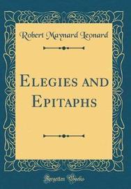 Elegies and Epitaphs (Classic Reprint) by Robert Maynard Leonard image