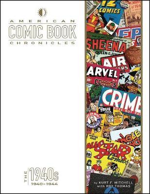 American Comic Book Chronicles: 1940-1944 by Kurt F. Mitchell