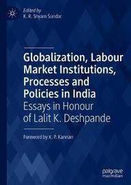 Globalization, Labour Market Institutions, Processes and Policies in India