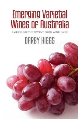 Emerging Varietal Wines of Australia by Darby Higgs