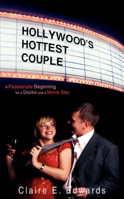 Hollywood's Hottest Couple: A Passionate Beginning for a Doctor and a Movie Star by Claire E. Edwards image