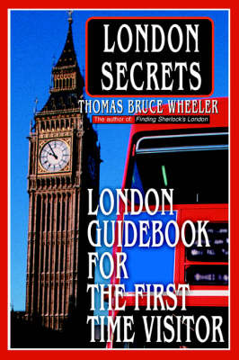 London Secrets: London Guidebook for the First Time Visitor by Thomas Bruce Wheeler image
