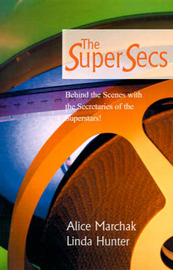 The Super Secs: Behind the Scenes with the Secretaries of the Superstars! by Alice Marchak