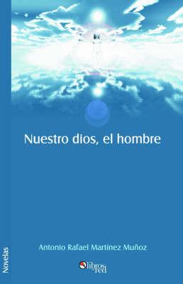 Nuestro Dios, El Hombre by Antonio, Rafael Martinez Munoz