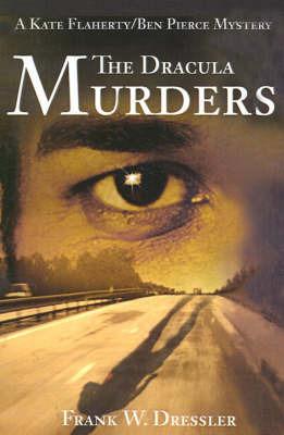 The Dracula Murders: A Kate Flaherty/Ben Pierce Mystery by Frank W Dressler