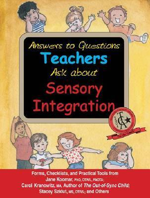 Answers to Questions Teachers Ask About Sensory Integration by Jane Koomar