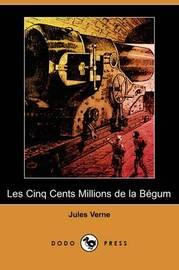 Les Cinq Cents Millions de La Begum (Dodo Press) by Jules Verne image
